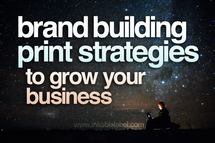 3 Brand Building Print Strategies to Grow Your Business